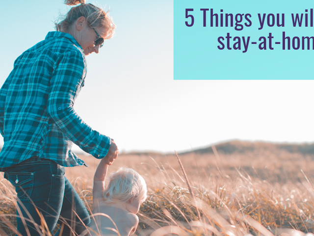 5 Things you learn when you become a stay-at-home mom